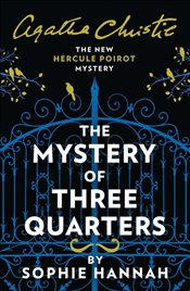 Mystery of Three Quarters : The New Hercule Poirot Mystery - Hannah, Sophie