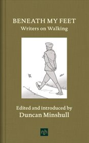 Beneath My Feet : Writers on Walking - Minshull, Duncan