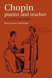 Chopin : Pianist and Teacher : As Seen by His Pupils - Eigeldinger, Jean-Jacques