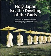 Holy Japan : Ise, Dwelling of the Gods - Pierconti, J. K. Mauro