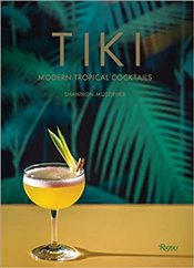Tiki : Modern Tropical Cocktails - Mustipher, Shannon