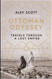 Ottoman Odyssey : Travels through a Lost Empire - Scott, Alev