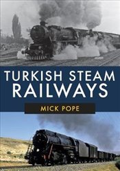 Turkish Steam Railways - Pope, Mick