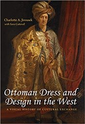 Ottoman Dress and Design in the West : A Visual History of Cultural Exchange - Jirousek, Charlotte A.