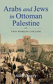Arabs and Jews in Ottoman Palestine : Two Worlds Collide - Dowty, Alan