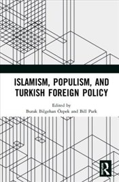 Islamism, Populism, and Turkish Foreign Policy - Özpek, Burak Bilgehan