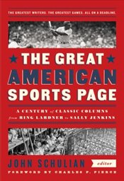 Great American Sports Page : A Century of Classic Columns from Ring Lardner  to Sally Jenkins  - Schulian, John