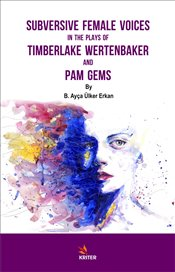 Subversive Female Voices In The Plays Of Timberlake Wertenbaker And Pam Gems - Erkan, B. Ayça Ülker
