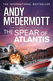 Spear of Atlantis : A Wilde and Chase Adventure  - McDermott, Andy