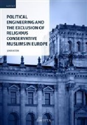 Political Engineering and The Exclusion of Religious Conservative Muslims in Europe - Aktürk, Şener