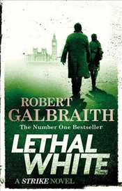 Lethal White : Cormoran Strike Book 4  - Galbraith, Robert