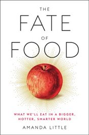 Fate of Food : What Well Eat in a Bigger, Hotter, Smarter World - Little, Amanda