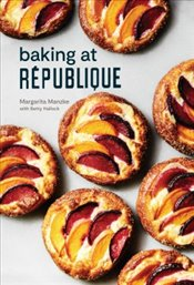 Baking at Republique : Masterful Techniques and Recipes - Manzke, Margarita
