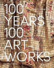 100 Years, 100 Artworks : A History of Modern and Contemporary Art - Berecz, Agnes