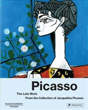 Picasso The Late Work : From the Collection of Jacqueline Picasso - Westheider, Ortrud