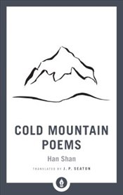Cold Mountain Poems : Zen Poems of Han Shan, Shih Te, and Wang Fan-chih   - Shan, Han