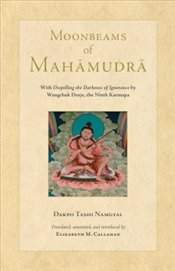 Moonbeams of Mahamudra : With Dispelling the Darkness of Ignorance by Wangchuk Dorje, the Ninth Karm - Namgyal, Dakpo Tashi