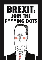 Brexit : Join the F*cking Dots - Whyte, Jamie