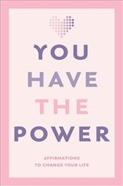 You Have the Power : Affirmations to Change Your Life -