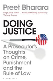 Doing Justice : Prosecutors Thoughts on Crime, Punishment and the Rule of Law - Bharara, Preet