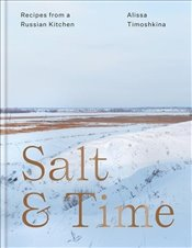 Salt and Time : Recipes from a Modern Russian Kitchen - Timoshkina, Alissa
