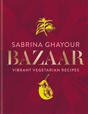 Bazaar : Fresh, Flavourful and Deeply Satisfying Vegetarian Recipes for Every Occasion - Ghayour, Sabrina