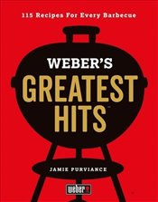 Webers Greatest Hits : 115 Recipes For Every Barbecue - Purviance, Jamie