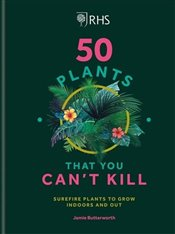 RHS 50 Plants You Cant Kill - Butterworth, Jamie