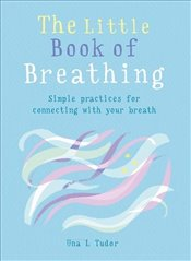 Little Book of Breathing : Simple Practices for Connecting With Your Breath -