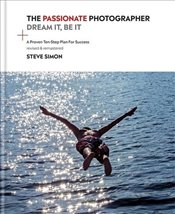 Passionate Photographer : Ten Steps Towards Becoming Great - Simon, Steve