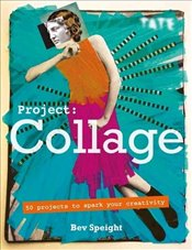 Project Collage : 50 Projects to Spark Your Creativity - Speight, Bev