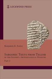 Sargonic Texts from Telloh in the Istanbul Archaeological Museums, Part 2 - Foster, Benjamin R.