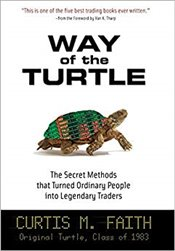 Way of the Turtle : The Secret Methods that Turned Ordinary People into Legendary Traders - Faith, Curtis