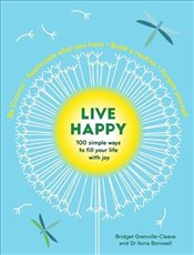 Live Happy : 100 Simple Ways to Fill Your Life With Joy - Boniwell, Ilona