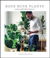 Boys With Plants : 50 Plants and The Boys Who Love Them -