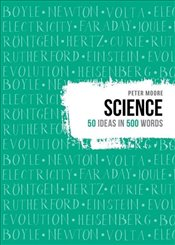Science : 50 Ideas in 500 Words - Moore, Pete