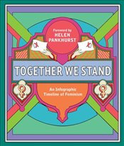 Together We Stand : Celebrating 150 Years of the Womens Movement - Pankhurst, Helen