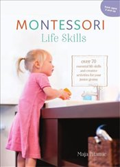 Montessori Lifeskills : Over 70 Essential Life Skills and Creative Activities for Your Junior Genius - Pitamic, Maja