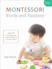 Montessori Words and Numbers : Over 70 Fun Language and Number Activities for Your Junior Genius - Pitamic, Maja