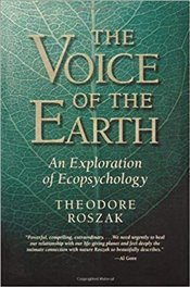 Voice of the Earth : An Exploration of Ecopsychology - Roszak, Theodore