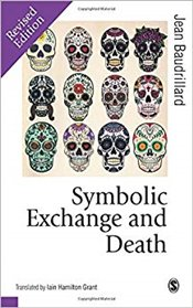 Symbolic Exchange and Death (Published in association with Theory, Culture and Society) - Baudrillard, Jean