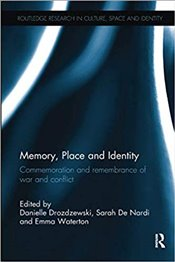 Memory, Place and Identity : Commemoration and Remembrance of War and Conflict - Drozdzewski, Danielle