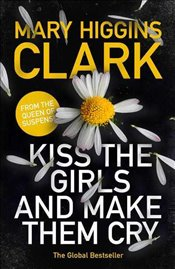 Kiss the Girls and Make Them Cry - Higgins Clark, Mary