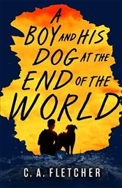 Boy and his Dog at the End of the World - Fletcher, C. A.