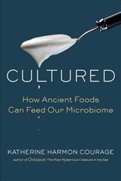 Cultured : How Ancient Foods Can Feed Our Microbiome - Courage, Katherine Harmon
