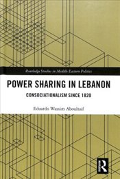 Power Sharing in Lebanon : Consociationalism Since 1820  - Aboultaif, Eduardo Wassim