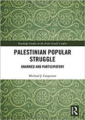 Palestinian Popular Struggle : Unarmed and Participatory   - Carpenter, Michael J.