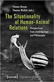 Situationality of Human Animal Relations : Perspectives from Anthropology and Philosophy  - Breyer, Thiemo