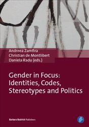 Gender in Focus : Identities, Codes, Stereotypes, and Politics - Zamfira, Andreea