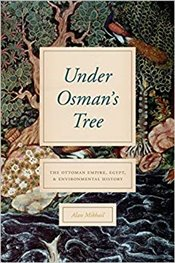 Under Osmans Tree : The Ottoman Empire, Egypt, and Environmental History - Mikhail, Alan